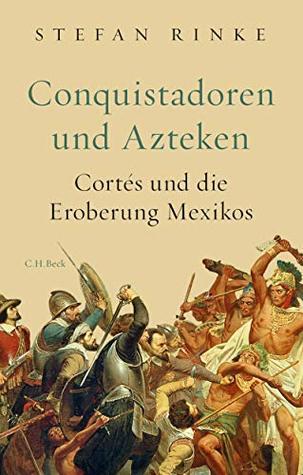 Conquistadoren und Azteken: Cortés und die Eroberung Mexikos