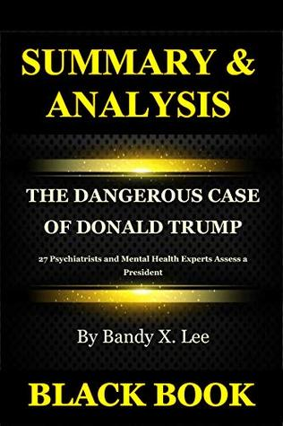 Summary & Analysis: The Dangerous Case of Donald Trump by Bandy X. Lee : 27 Psychiatrists and Mental Health Experts Assess a President