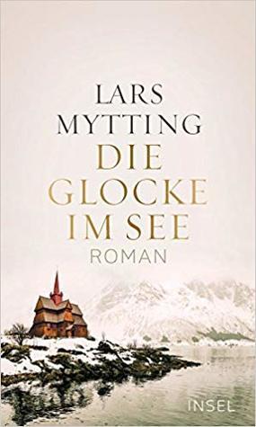 Die Glocke im See by Lars Mytting