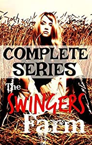 THE SWINGERS FARM COMPLETE SERIES: Unpredictable Swinging On Vacation Stories Bundle