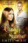 Chasing Sunrise (The Sunrise Prophecy #1)