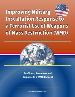 Improving Military Installation Response to a Terrorist Use of Weapons of Mass Destruction (WMD) - Readiness, Awareness and Response to a WMD Incident