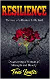 Resilience: Memoir of a Broken Little Girl Discovering a Woman of Strength and Beauty (autobiography)