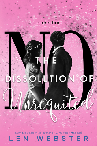 The Dissolution of Unrequited by Len  Webster