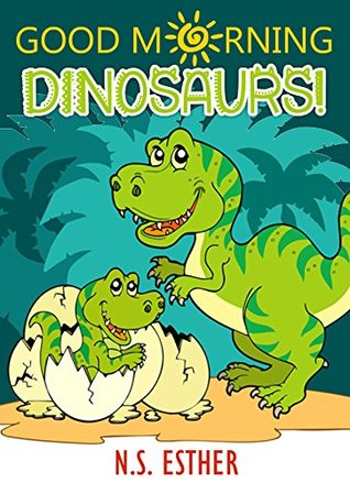 Good Morning Dinosaurs! : Bedtime Pet Dinosaur, Picture Books, Preschool Books, Ages 3-6, Baby Books, Kids Book, animals Books (Bedtime stories book series for children 49)