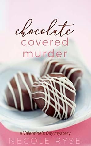 Chocolate Covered Murder by Necole Ryse