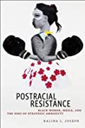 Postracial Resistance: Black Women, Media, and the Uses of Strategic Ambiguity