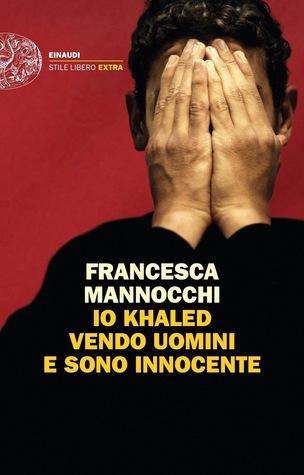 Io Khaled vendo uomini e sono innocente by Francesca Mannocchi