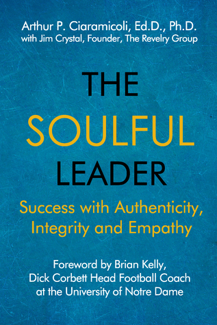 The Soulful Leader: Success with Authenticity, Integrity and Empathy