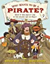 Who Wants to Be a Pirate?: What It Was Really Like in the Golden Age of Piracy