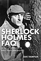 Sherlock Holmes FAQ: All That's Left to Know about the World's Greatest Private Detective