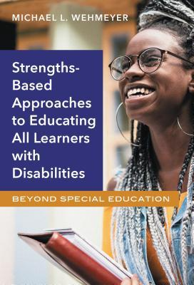 Strengths-Based Approaches to Educating All Learners with Disabilities: Beyond Special Education