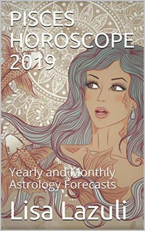 PISCES HOROSCOPE 2019: Yearly and Monthly Astrology Forecasts by