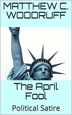 The April Fool: Political Satire
