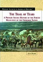 The Trail of Tears: A Primary Source History of the Forced