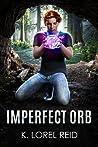 Imperfect Orb by K. Lorel Reid