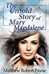 The Untold Story of Mary Magdalene