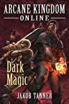 Dark Magic (Arcane Kingdom Online, #2)