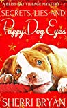 Secrets, Lies and Puppy Dog Eyes (A Bliss Bay Village Mystery Book 2)