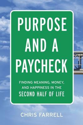 Purpose and a Paycheck  Finding Meaning, Money, and Happiness in the Second Half of Life (5 Feb 2019, AMACOM)