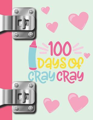 100 Days Of Cray Cray Cute College Ruled Composition Writing Notebook By Not A Book