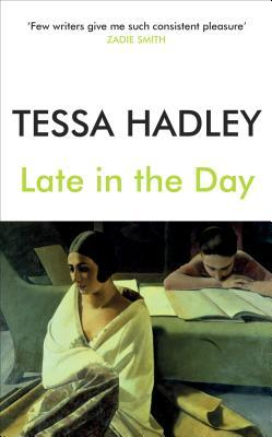 Book cover: Late in the Day by Tessa Hadley