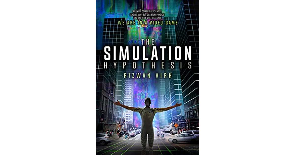 The Simulation Hypothesis by Rizwan Virk
