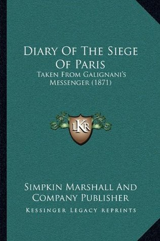 Diary Of The Siege Of Paris: Taken From Galignani's Messenger (1871)