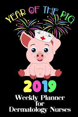Year of the Pig 2019: Weekly Planner for Dermatology Nurses