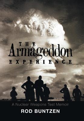 The Armageddon Experience: -A Nuclear Weapons Test Memoir-