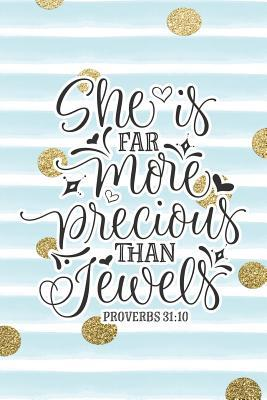 She Is Far More Precious Than Jewels Proverbs 31: 10: Bible