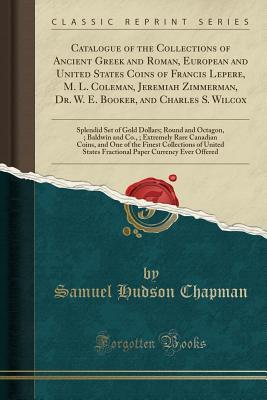 Catalogue of the Collections of Ancient Greek and Roman, European and United States Coins of Francis Lepere, M. L. Coleman, Jeremiah Zimmerman, Dr. W. E. Booker, and Charles S. Wilcox: Splendid Set of Gold Dollars; Round and Octagon, $50; Baldwin and Co.,