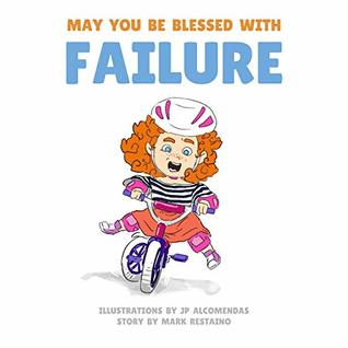 May You Be Blessed With Failure by Mark Restaino