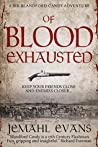 Of Blood Exhausted (Sir Blandford Candy Adventure Series Book 3)