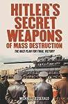 Hitler's Secret Weapons of Mass Destruction: The Nazis' Plan for Final Victory