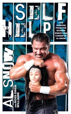 Self Help: Life Lessons from the Bizarre Wrestling Career of Al Snow