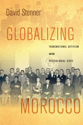 Globalizing Morocco: Transnational Activism and the Postcolonial State