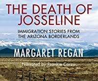 The Death of Josseline: Immigration Stories from the Arizona Borderlands