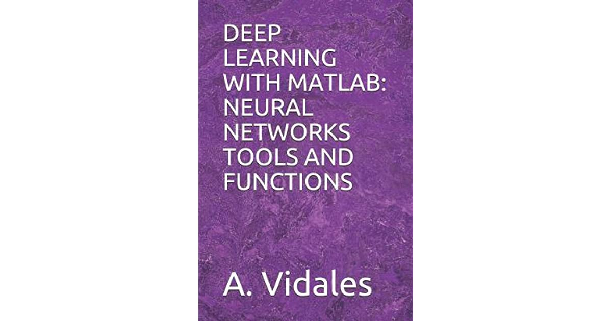 Deep Learning with MATLAB: Neural Networks Tools and Functions by A