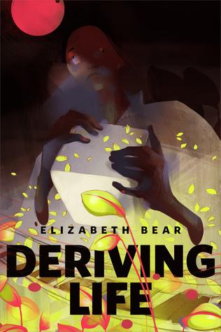 Deriving Life by Elizabeth Bear