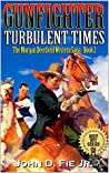 Gunfighter: Morgan Deerfield: Turbulent Times: A New Western Adventure From The Author of