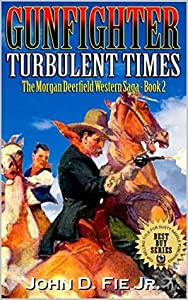 """Gunfighter: Morgan Deerfield: Turbulent Times: A New Western Adventure From The Author of """"Blood on the Plains"""" And """"Guns Along The Weary River"""" (The Morgan Deerfield Western Saga Book 2)"""