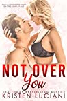 Not Over You (Love Drunk, #2)