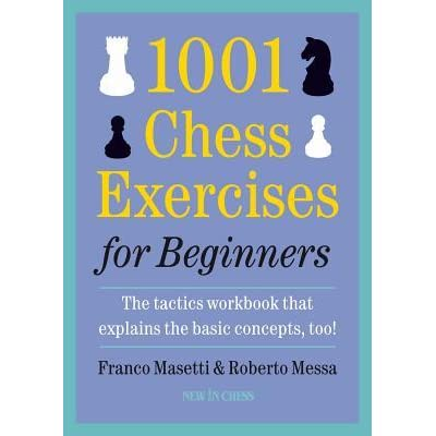 c3f77eed1d83 1001 Chess Exercises for Beginners  The Tactics Workbook That Explains the  Basic Concepts