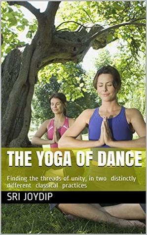 The Yoga of Dance: Finding the threads of unity, in two distinctly