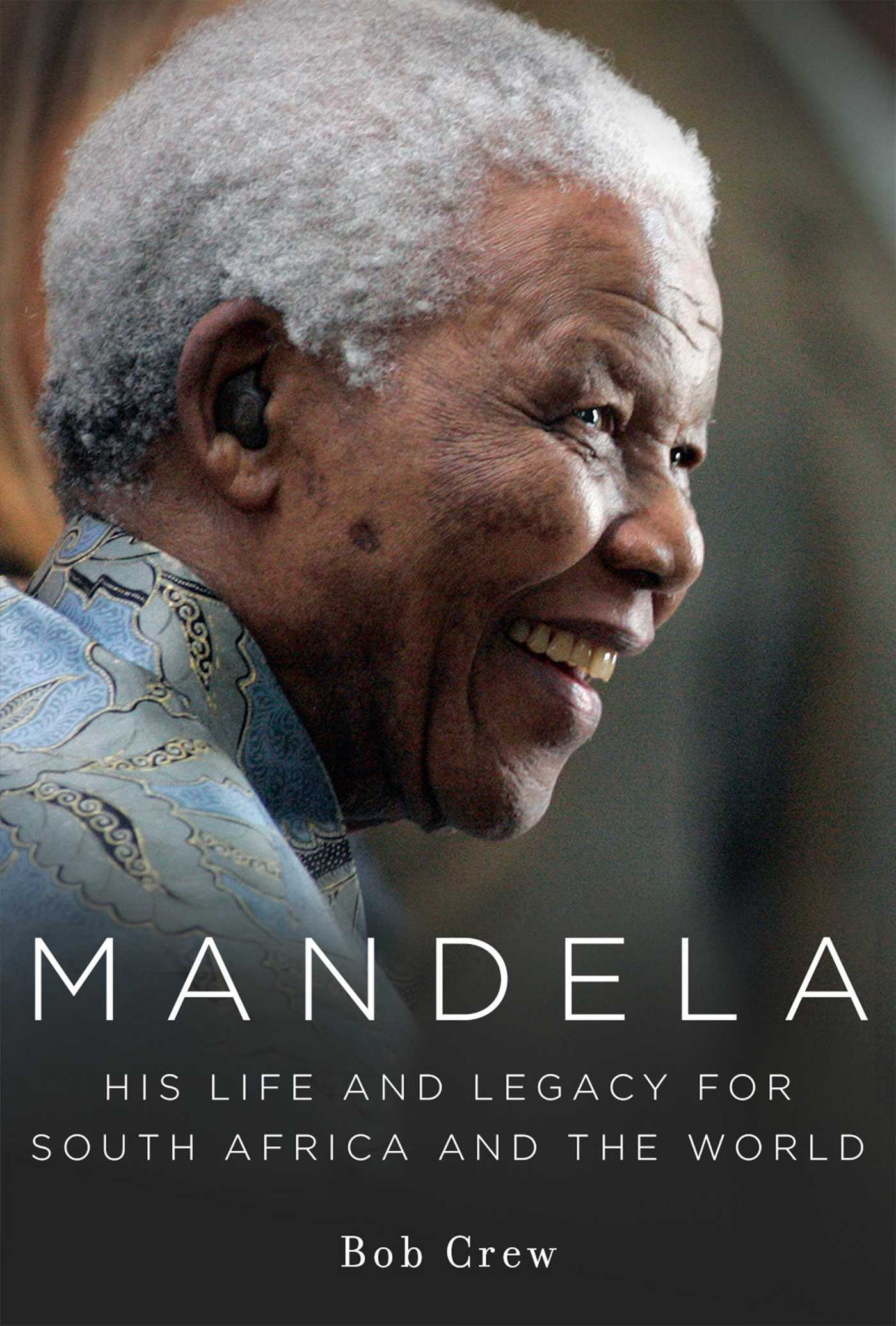 Mandela His Life and Legacy for South Africa and the World