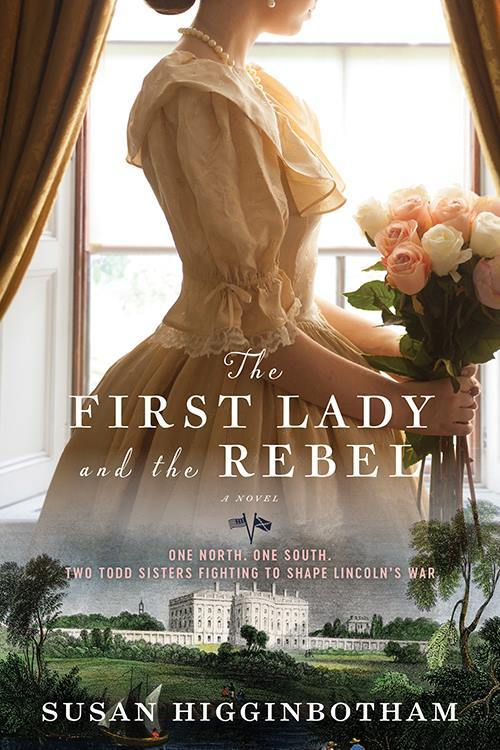 The First Lady and the Rebel by Susan Higginbotham