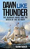 Dawn Like Thunder (Annotated): The Barbary Wars and the Birth of the U.S. Navy