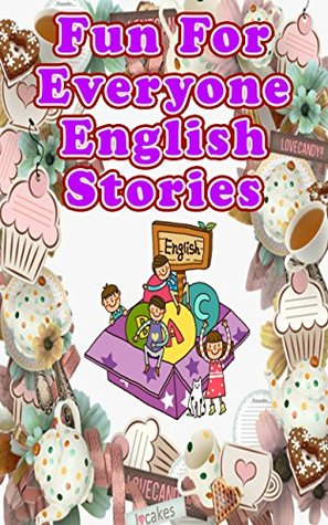 Fun For Everyone English Stories: 19 Simple and Hilarious Short Stories for Kids of All Ages