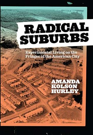 Radical Suburbs: Experimental Living on the Fringes of the
